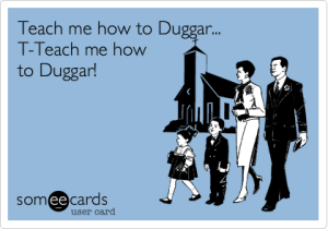 Teach me how to duggar